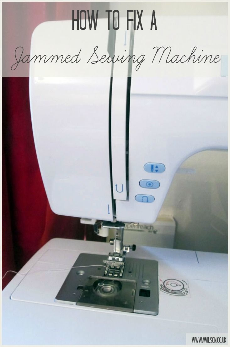 How to Fix a Jammed Sewing Machine - Tea and a Sewing Machine
