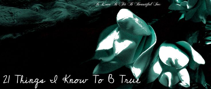 B Fit: 21 Things I Know To B True  http://www.blovebfitbbeautiful.com/…/b-fit-21-things-i-know…