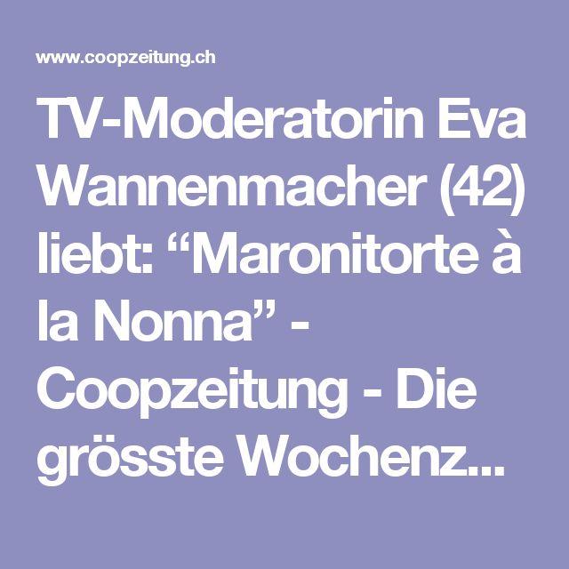 """TV-Moderatorin Eva Wannenmacher (42) liebt: """"Maronitorte à la Nonna"""" - Coopzeitung - Die grösste Wochenzeitung der Schweiz"""