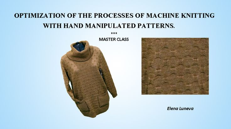 Optimization of the processes of machine knitting with hand manipulated patterns.