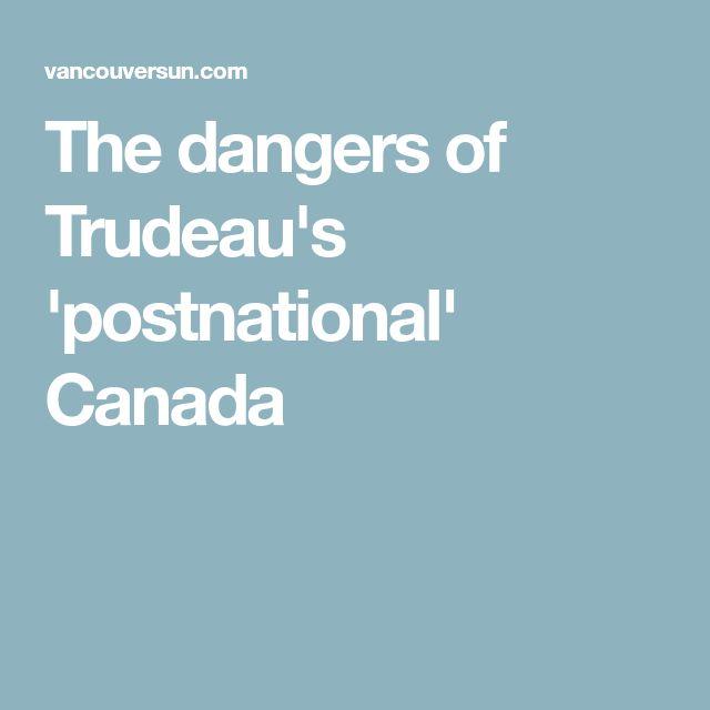 The dangers of Trudeau's 'postnational' Canada