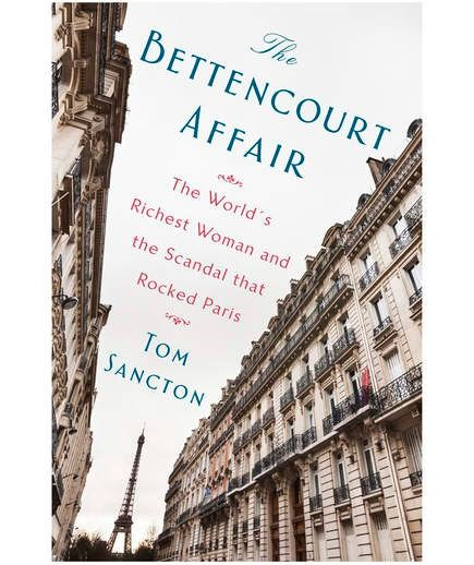 The Bettencourt Affair: The World's Richest Woman and the Scandal that Rocked Paris, by Tom Sancton | Money, glamour, and scandal are often the key ingredients of a great story—especially when they're true. In The Bettencourt Affair: The World's Richest Woman and the Scandal that Rocked Paris, journalist Sancton recounts the fascinating drama surrounding Liliane Bettencourt, heir to the L'Oreal fortune, and her complex relationship with the artist Francois-Marie Banier.