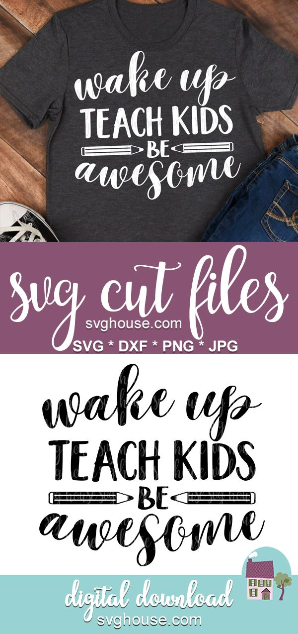 Wake Up Teach Kids Be Awesome Svg In 2020 Teacher Appreciation Quotes Teaching Kids Appreciation Quotes