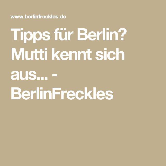 Tipps für Berlin? Mutti kennt sich aus... - BerlinFreckles