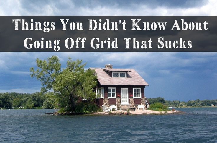 Things You Didn't Know About Going Off Grid that sucks