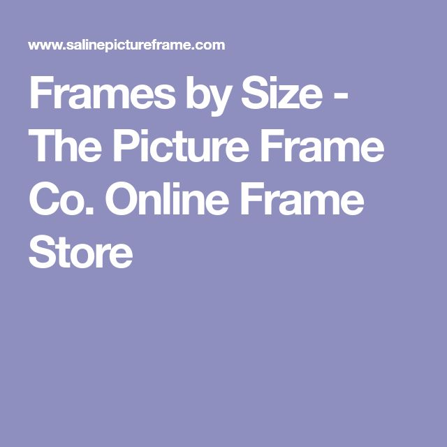 Frames by Size - The Picture Frame Co. Online Frame Store