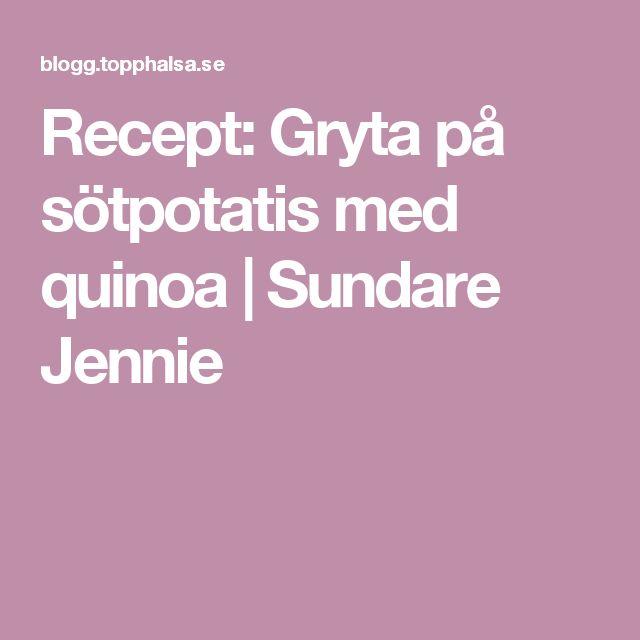 Recept: Gryta på sötpotatis med quinoa | Sundare Jennie