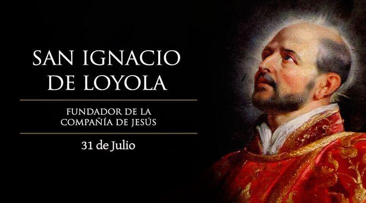 El 31 de julio es la fiesta de San Ignacio de Loyola, fundador de la Compañía de Jesús, conocida como los jesuitas, orden que desempeñó un importante papel en la contrarreforma. El santo maestro de los discernimientos de espíritus es además patrono de los ejercicios espirituales, de los retiros y de los soldados.