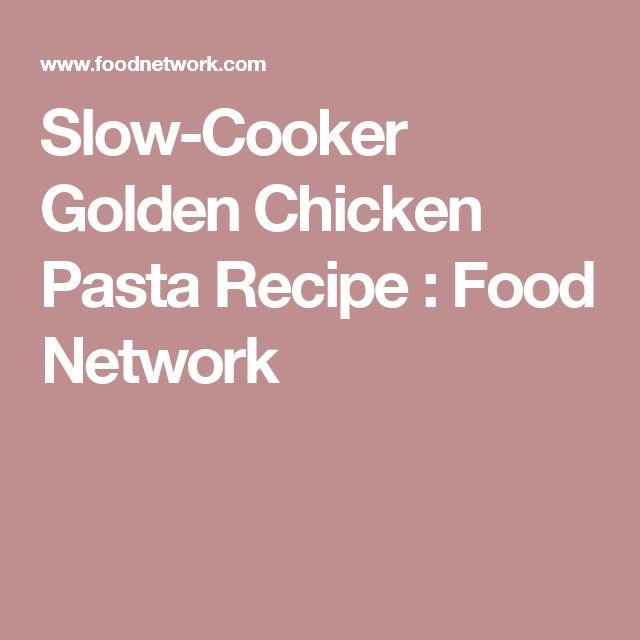 Slow-Cooker Golden Chicken Pasta Recipe : Food Network