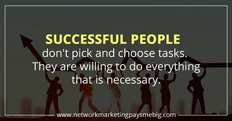 #Successful people don't pick and choose tasks. They are willing to do everything that is necessary. http://www.networkmarketingpaysmebig.com/