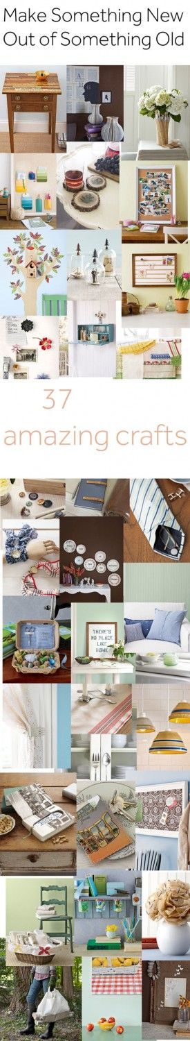 37 Ways to make something New out of something Old!!