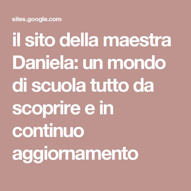 il sito della maestra Daniela: un mondo di scuola tutto da scoprire e in continuo aggiornamento