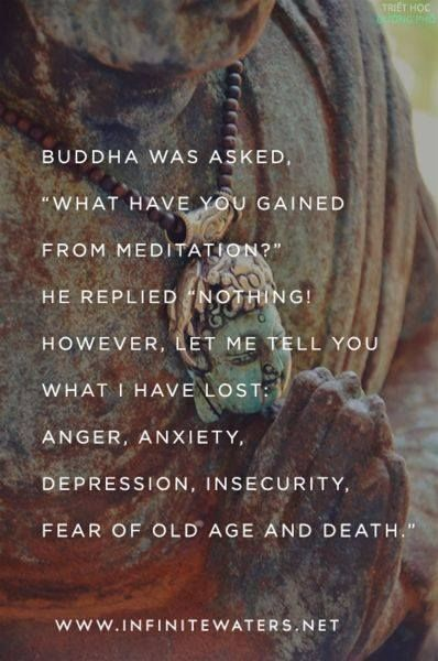 "Still one of my favorite mediation quotes. #truthBudda was asked ""what have you gained from meditation?"" He repied ""Nothing, however let me tell you what I have lost. Anger, anxiety, depresssion, insecurity, fear of old age and death"" #quotes #meditation"