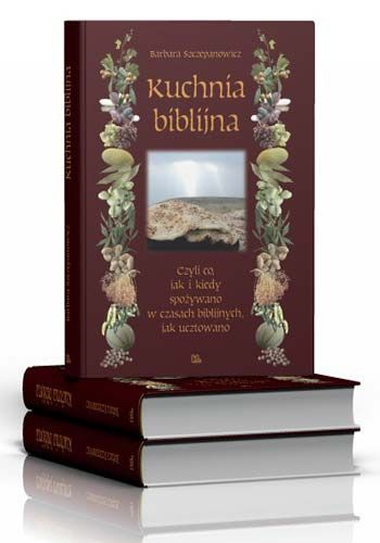 Barbara Szczepanowicz Kuchnia biblijna  http://tyniec.com.pl/product_info.php?cPath=1&products_id=322