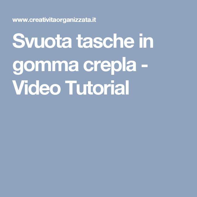 Svuota tasche in gomma crepla - Video Tutorial