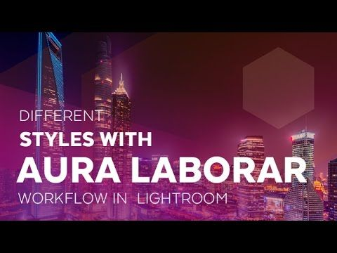 3 Different Looks for One Image Using the Aura Laborar Night Workflow fo...