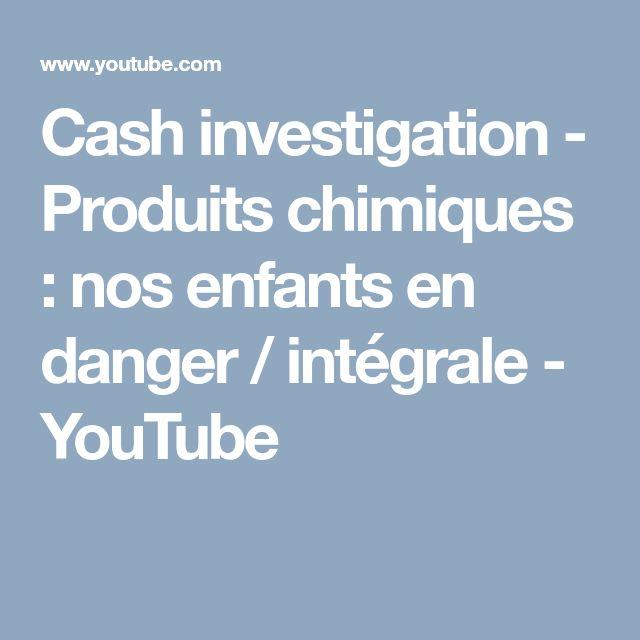 Cash investigation - Produits chimiques : nos enfants en danger / intégrale - YouTube