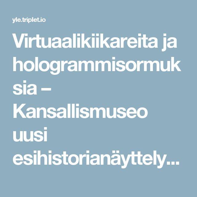 Virtuaalikiikareita ja hologrammisormuksia – Kansallismuseo uusi esihistorianäyttelynsä perin pohjin - Yle Triplet