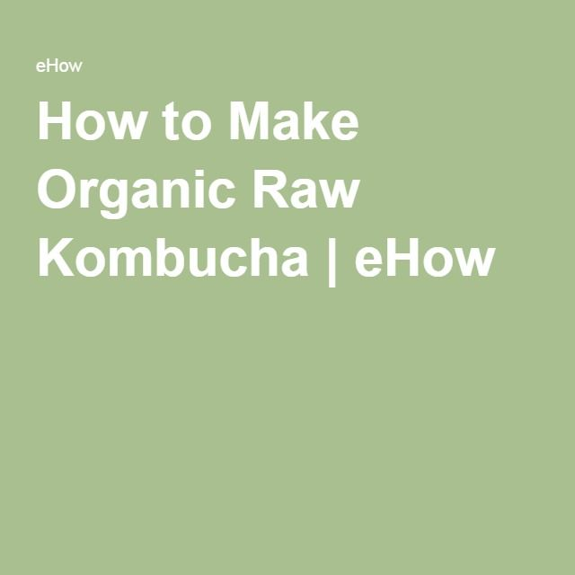 How to Make Organic Raw Kombucha | eHow