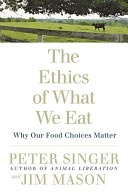 The Ethics of What We Eat by Peter Singer & Jim Mason