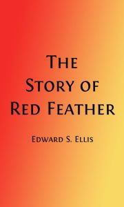 The Story of Red Feather: A Tale of the American Frontier (Illustrated)