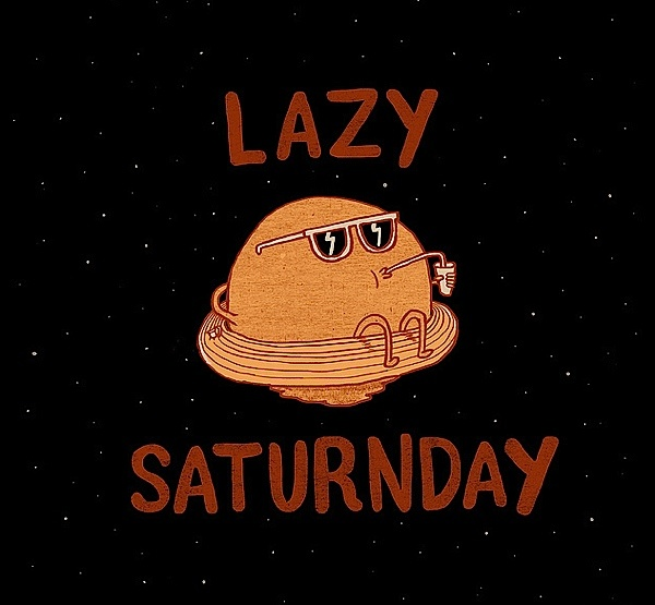 lazy saturnday.