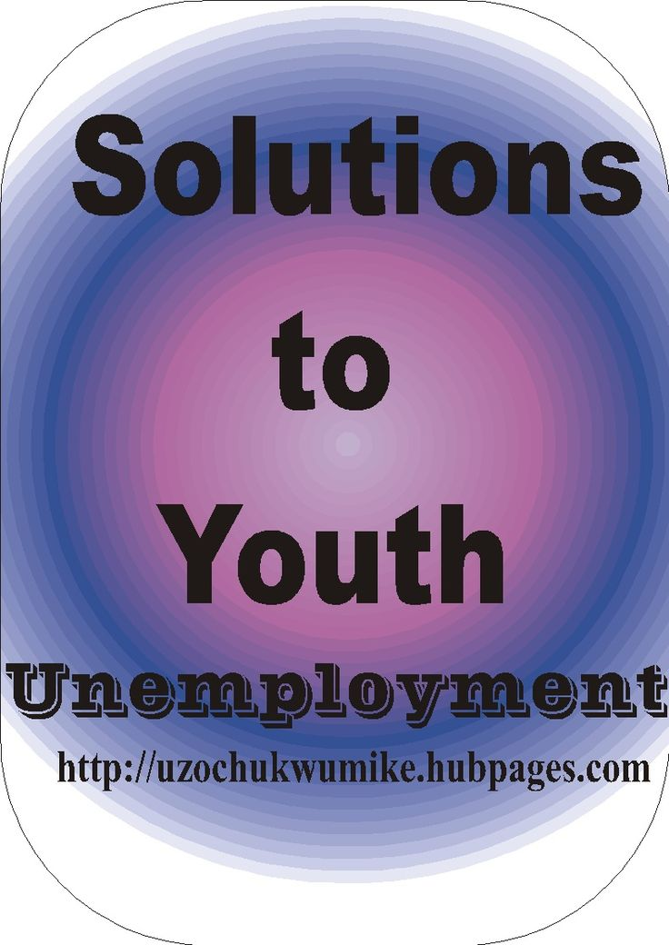 Solutions to Youth Unemployment: Solving Youth Unemployment