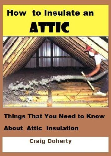 How to Insulate an Attic - Things That You Need to Know About Attic Insulation by Craig /http;//aucoinsrenovations.com