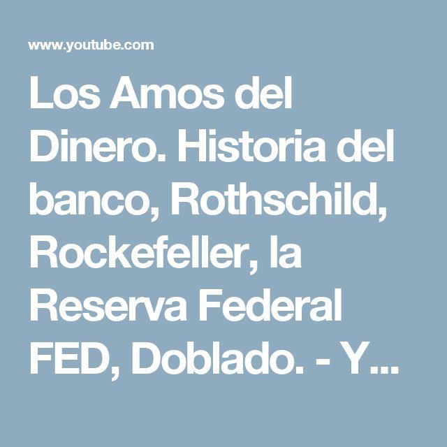 Los Amos del Dinero. Historia del banco, Rothschild, Rockefeller, la Reserva Federal FED, Doblado. - YouTube