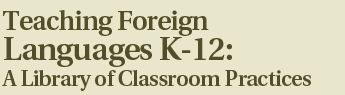 Teaching Foreign Languages K-12: A Library of Classroom Practices    Great videos with teaching ideas.