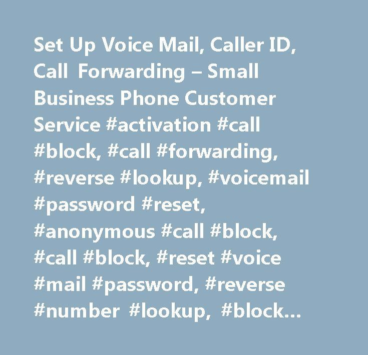 Set Up Voice Mail, Caller ID, Call Forwarding – Small Business Phone Customer Service #activation #call #block, #call #forwarding, #reverse #lookup, #voicemail #password #reset, #anonymous #call #block, #call #block, #reset #voice #mail #password, #reverse #number #lookup, #block #calls, #reset #voicemail #passcode, #block #a #number, #caller #id, #voicemail, #voice #mail, #no #dial #tone, #reset #voicemail #password…