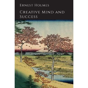 Creative Mind and Success, by Ernest Holmes. Retails For: $9.95 Today's Price: $5.11 You Save: $4.84 (48%) For Today Only - 25 April 2015