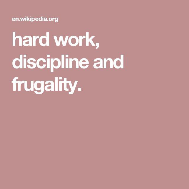 hard work, discipline and frugality.
