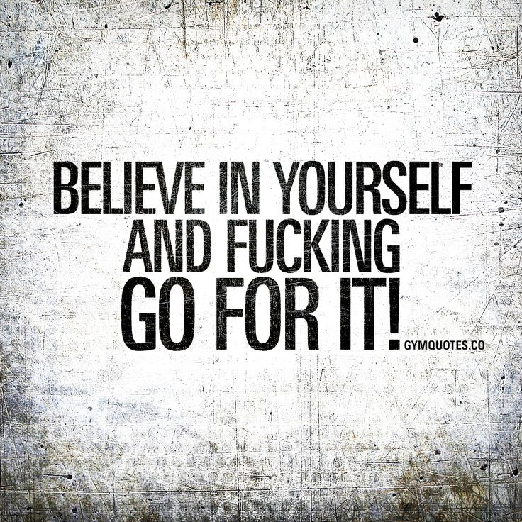 Believe in yourself and fucking go for it! - That's what it's all about. Believing in yourself and going for your dreams and goals! #gymquotes #workoutmotivation www.gymquotes.co