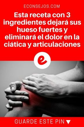 Dolor ciatica | Esta receta con 3 ingredientes dejará sus hueso fuertes y eliminará el dolor en la ciática y articulaciones | Esta receta con 3 ingredientes dejará sus hueso fuertes y eliminará el dolor en la ciática y articulaciones!