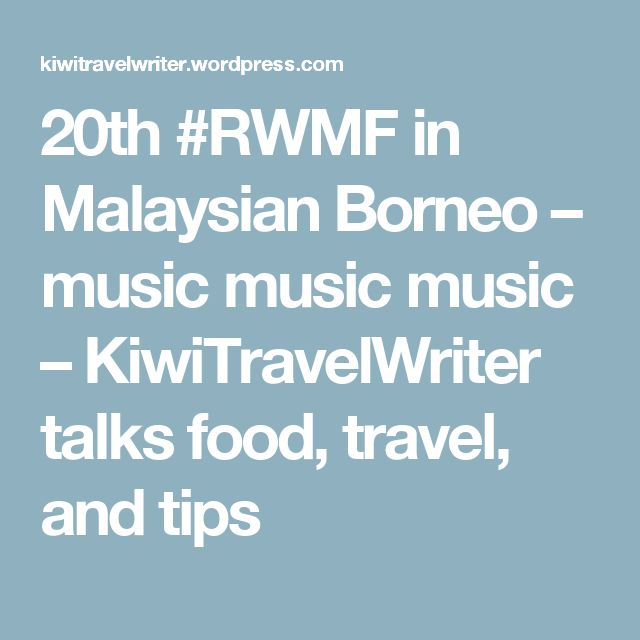20th #RWMF in Malaysian Borneo – music music music – KiwiTravelWriter talks food, travel, and tips