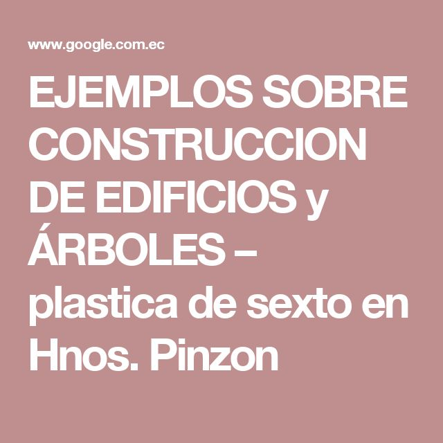 EJEMPLOS SOBRE CONSTRUCCION DE EDIFICIOS y ÁRBOLES – plastica de sexto en Hnos. Pinzon