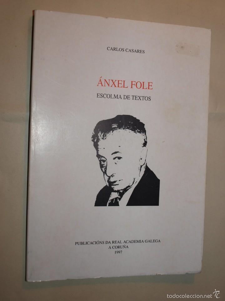 ANXEL FOLE: ESCOLMA DE TEXTOS. 1997. SIGNATURA: L7At-FOLE-esc.  http://kmelot.biblioteca.udc.es/record=b1143025~S1*gag