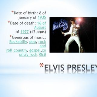*Date of birth: 8 of january of 1935 *Date of death: 16 of August of 1977 (42 anos) *Generous of music: Rockabilly, pop, rock and roll,country, gospel,co un. http://slidehot.com/resources/english-improving-classes-presentation-about-elvis.51711/