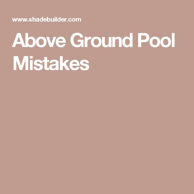 Best 25 above ground pool cost ideas on pinterest above for Pool design mistakes
