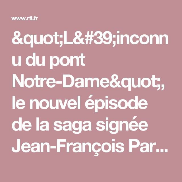 """""""L'inconnu du pont Notre-Dame"""", le nouvel épisode de la saga signée Jean-François Parot"""