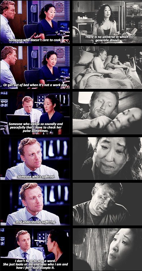 Grey's Anatomy - I don't have to say a word. She just looks at me and sees who I am and how I feel and accepts it. She doesn't try to change it or wants to change it. That person. There's a billion people but I imagine there's only one of her.