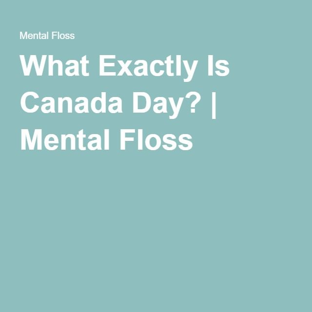 What Exactly Is Canada Day? | Mental Floss