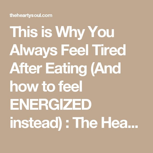 This is Why You Always Feel Tired After Eating (And how to feel ENERGIZED instead) : The Hearty Soul