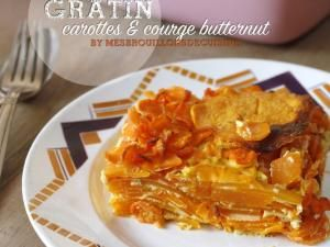 Gratin d'automne - carottes et courge butternut • Hellocoton.fr