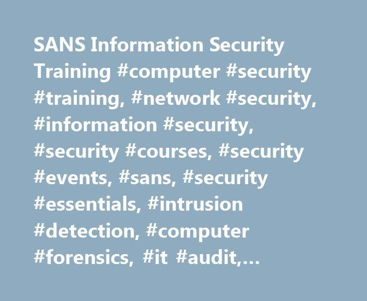 SANS Information Security Training #computer #security #training, #network #security, #information #security, #security #courses, #security #events, #sans, #security #essentials, #intrusion #detection, #computer #forensics, #it #audit, #application #security http://papua-new-guinea.nef2.com/sans-information-security-training-computer-security-training-network-security-information-security-security-courses-security-events-sans-security-essentials-intrusion-detection/  # The most trusted…