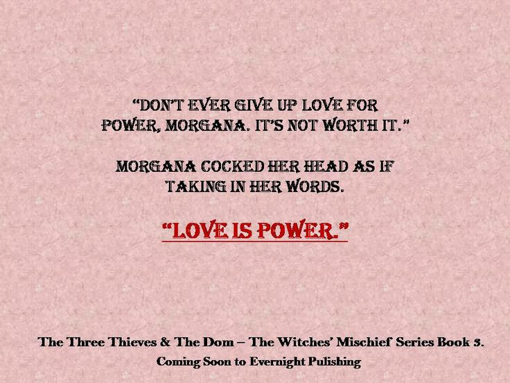 Love is Power-- Morgana from The Three Thieves and The Dom --Available at Evernight Publishing, Amazon, All Romance Ebooks and more