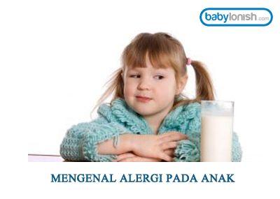 Mengenal alergi pada anak.  http://www.babylonish.com/blog/2016/05/mengenal-alergi-pada-anak