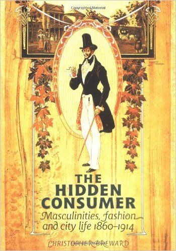 The Hidden Consumer: Masculinities, Fashion and City Life 1860-1914 (Studies in Design): Christopher Breward: 9780719047992: Amazon.com: Books