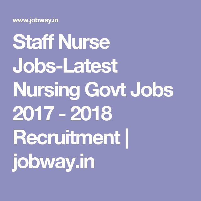 Staff Nurse Jobs-Latest Nursing Govt Jobs 2017 - 2018 Recruitment | jobway.in